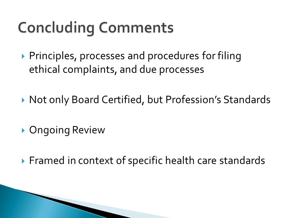  Principles, processes and procedures for filing ethical complaints, and due processes  Not only Board Certified, but Profession's Standards  Ongoing Review  Framed in context of specific health care standards