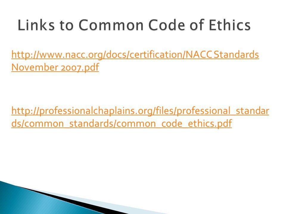http://www.nacc.org/docs/certification/NACC Standards November 2007.pdf http://professionalchaplains.org/files/professional_standar ds/common_standards/common_code_ethics.pdf