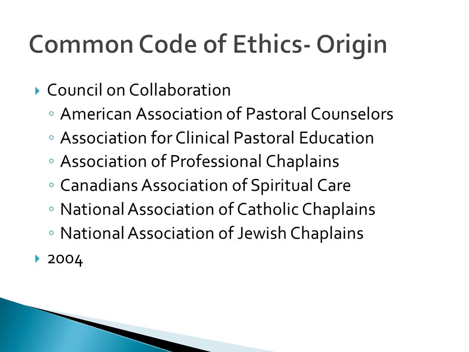  Council on Collaboration ◦ American Association of Pastoral Counselors ◦ Association for Clinical Pastoral Education ◦ Association of Professional Chaplains ◦ Canadians Association of Spiritual Care ◦ National Association of Catholic Chaplains ◦ National Association of Jewish Chaplains  2004