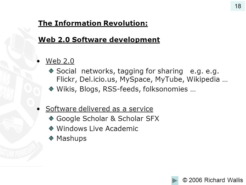 The Information Revolution: Web 2.0 Software development Web 2.0 Social networks, tagging for sharing e.g.