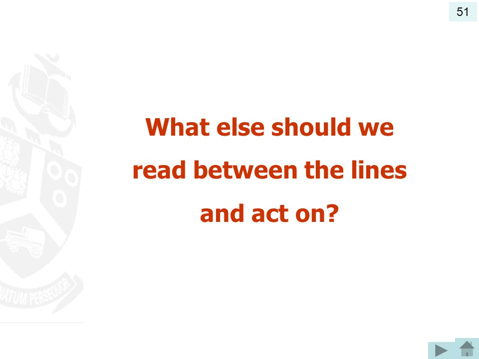 What else should we read between the lines and act on? 51
