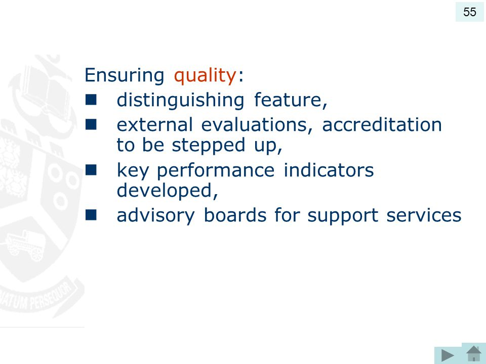 Ensuring quality: distinguishing feature, external evaluations, accreditation to be stepped up, key performance indicators developed, advisory boards for support services 55