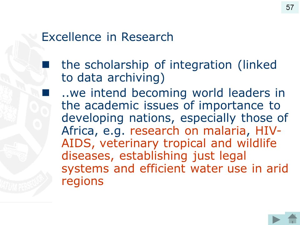 Excellence in Research the scholarship of integration (linked to data archiving)..we intend becoming world leaders in the academic issues of importance to developing nations, especially those of Africa, e.g.