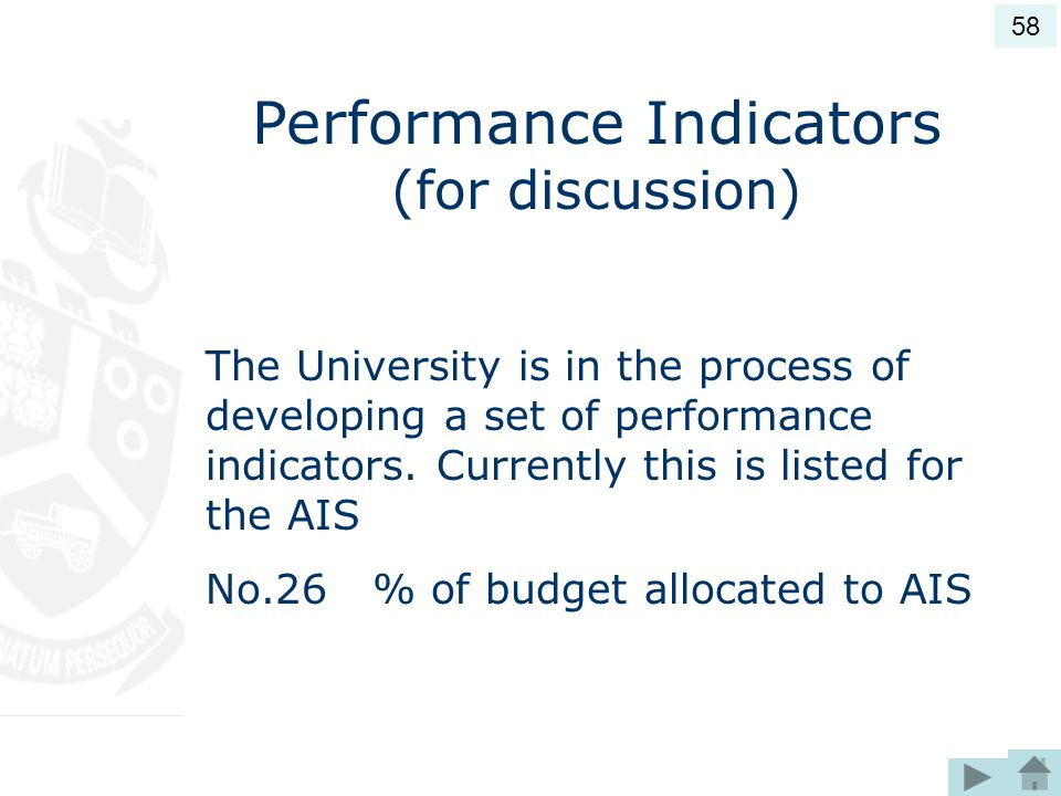 Performance Indicators (for discussion) The University is in the process of developing a set of performance indicators.