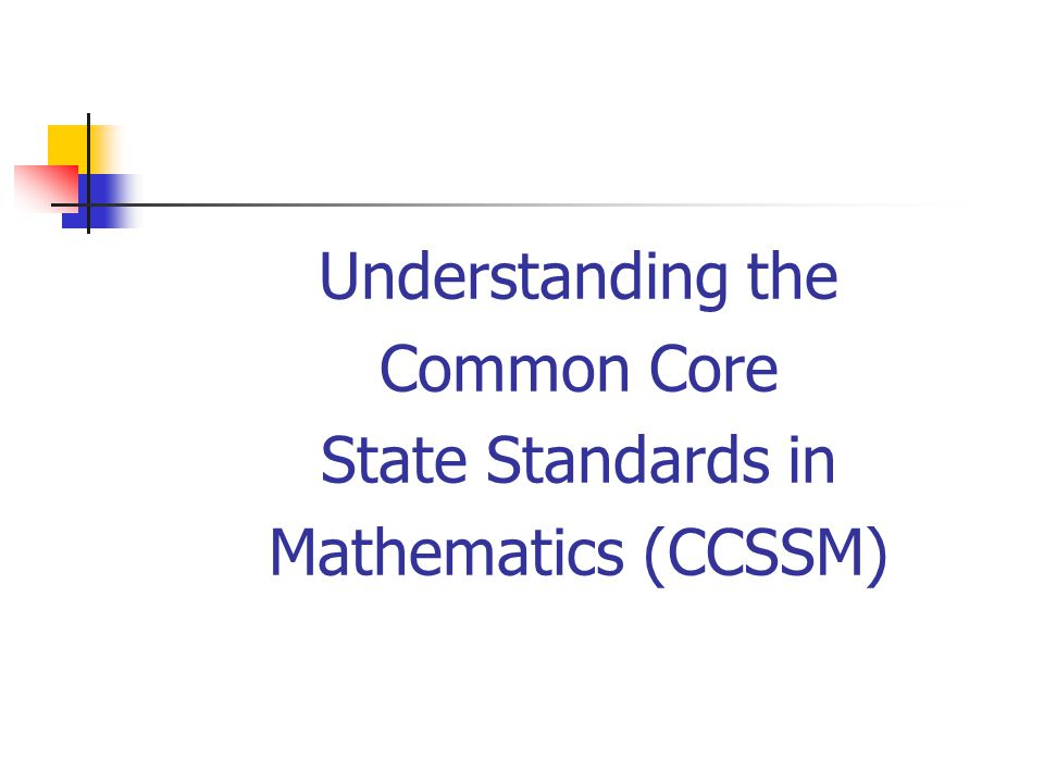 Understanding the Common Core State Standards in Mathematics (CCSSM)