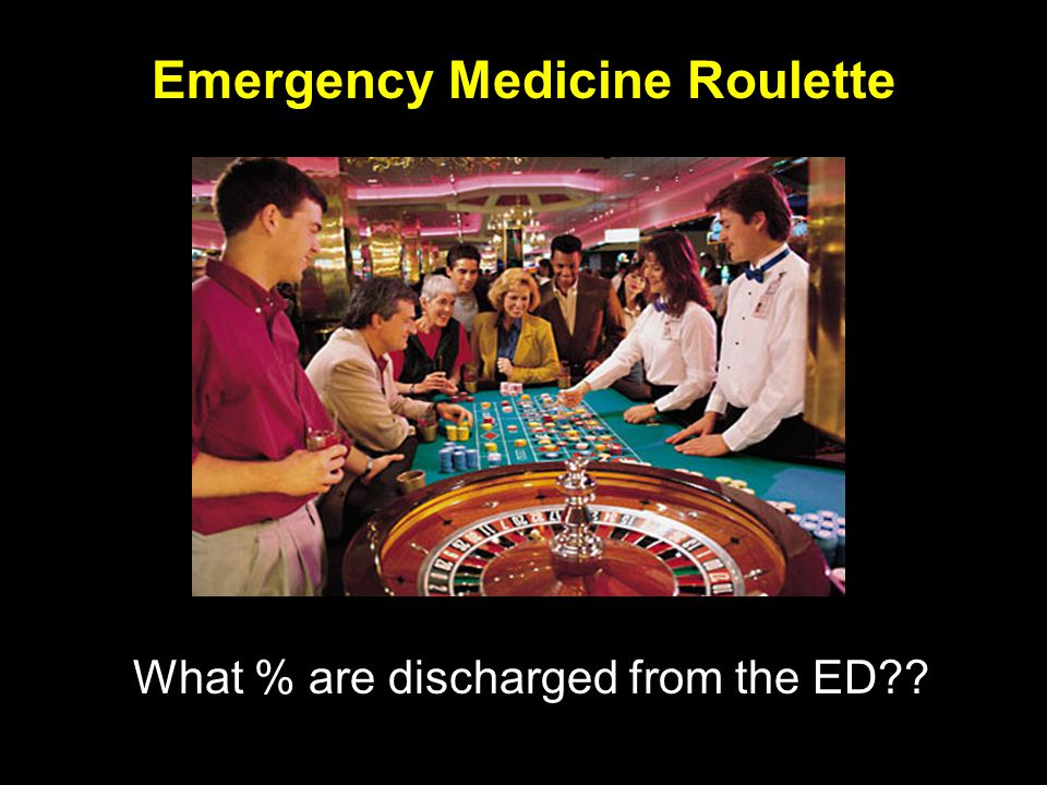 STRIVE ® Emergency Medicine Roulette What % are discharged from the ED??