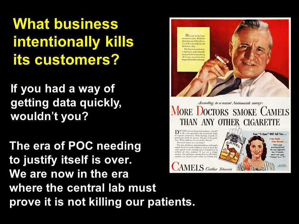 What business intentionally kills its customers? The era of POC needing to justify itself is over. We are now in the era where the central lab must pr