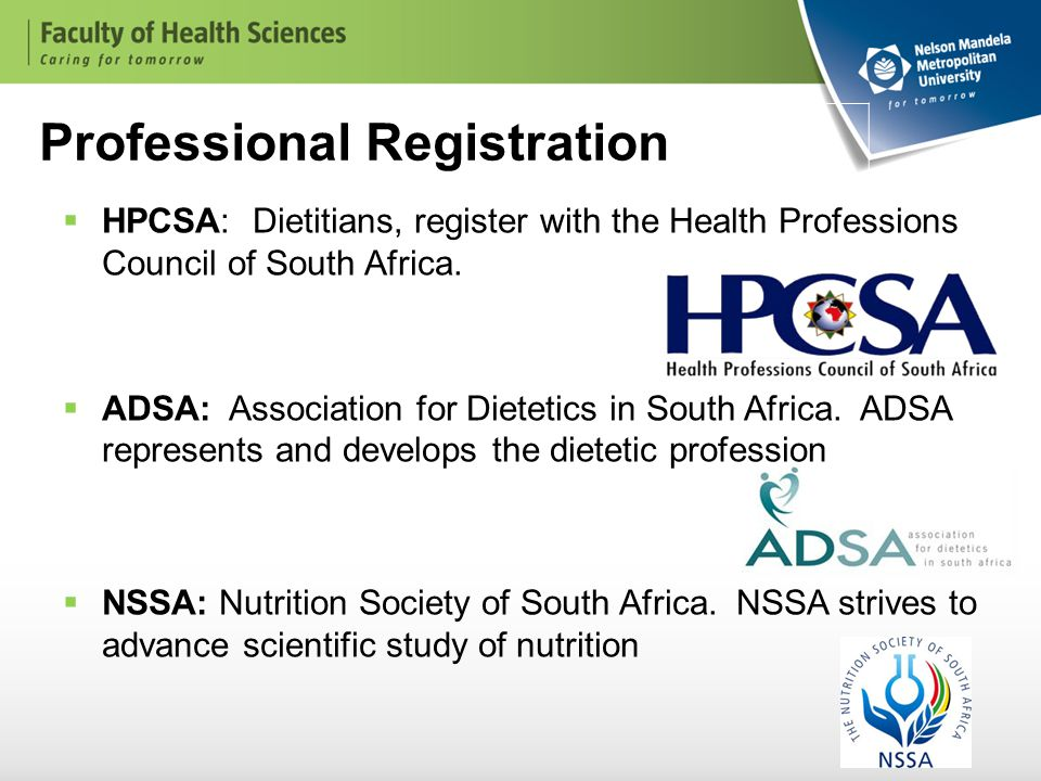 Professional Registration  HPCSA: Dietitians, register with the Health Professions Council of South Africa.