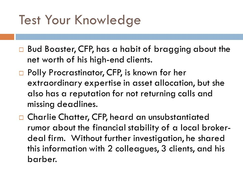 Test Your Knowledge  Bud Boaster, CFP, has a habit of bragging about the net worth of his high-end clients.