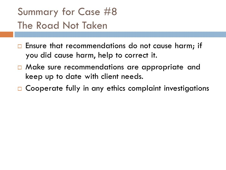 Summary for Case #8 The Road Not Taken  Ensure that recommendations do not cause harm; if you did cause harm, help to correct it.