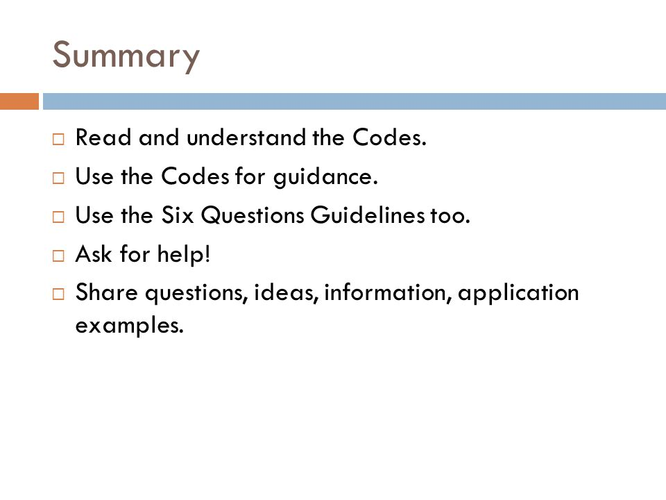 Summary  Read and understand the Codes.  Use the Codes for guidance.