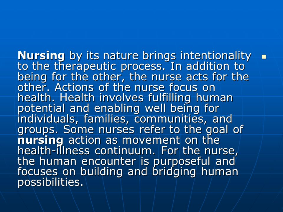 Nursing by its nature brings intentionality to the therapeutic process.