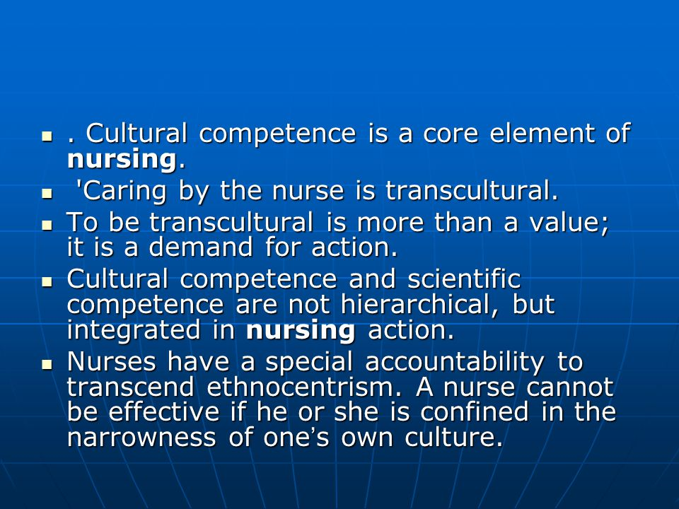 Cultural competence is a core element of nursing..