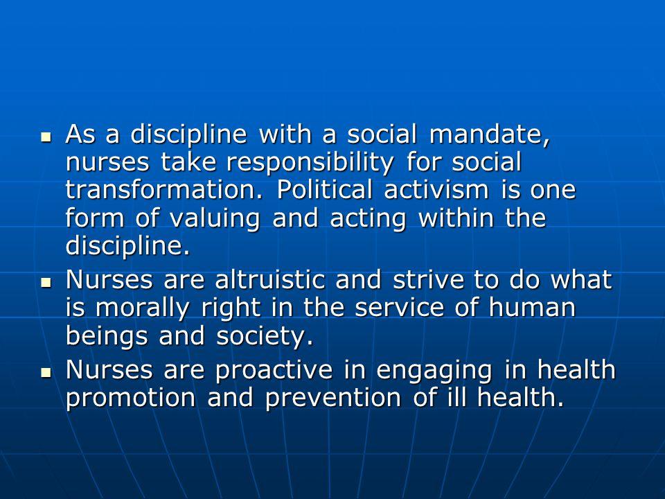As a discipline with a social mandate, nurses take responsibility for social transformation.