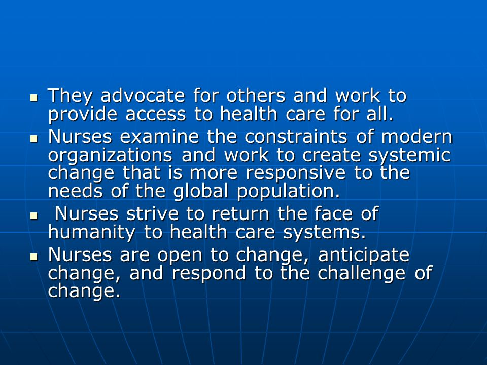 They advocate for others and work to provide access to health care for all.