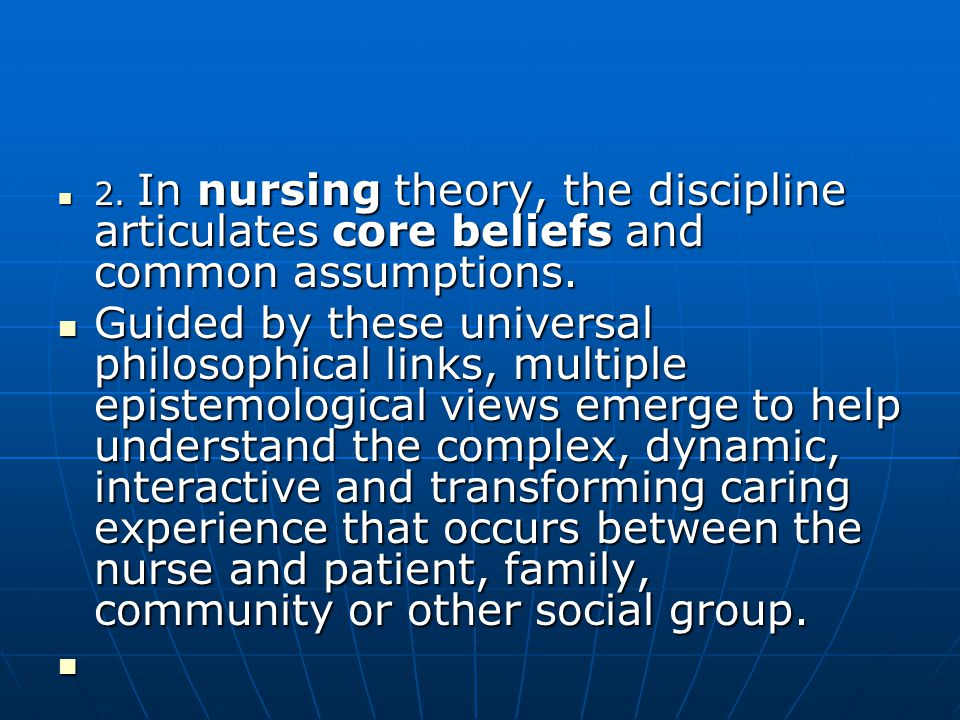 2. In nursing theory, the discipline articulates core beliefs and common assumptions.