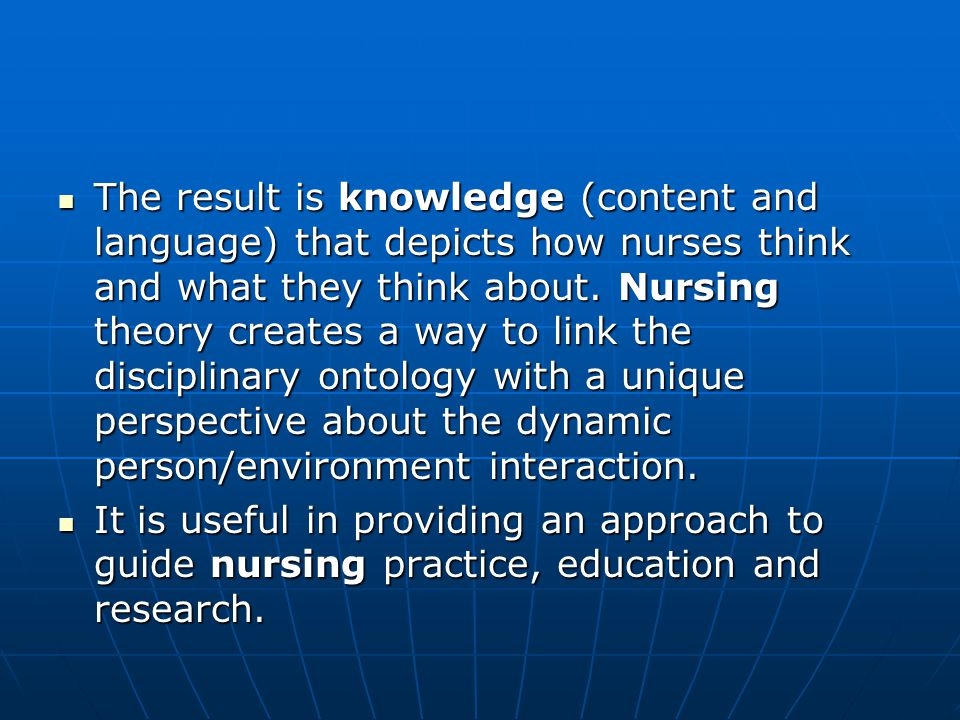 The result is knowledge (content and language) that depicts how nurses think and what they think about.