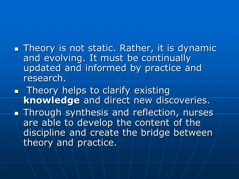 Theory is not static. Rather, it is dynamic and evolving.