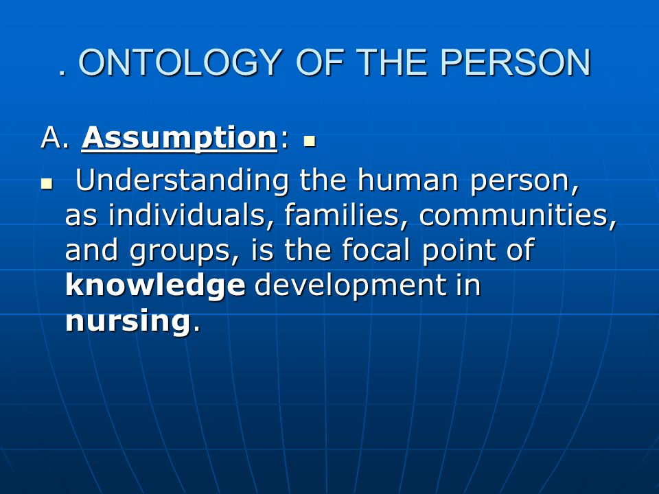 ONTOLOGY OF THE PERSON A. Assumption: A.