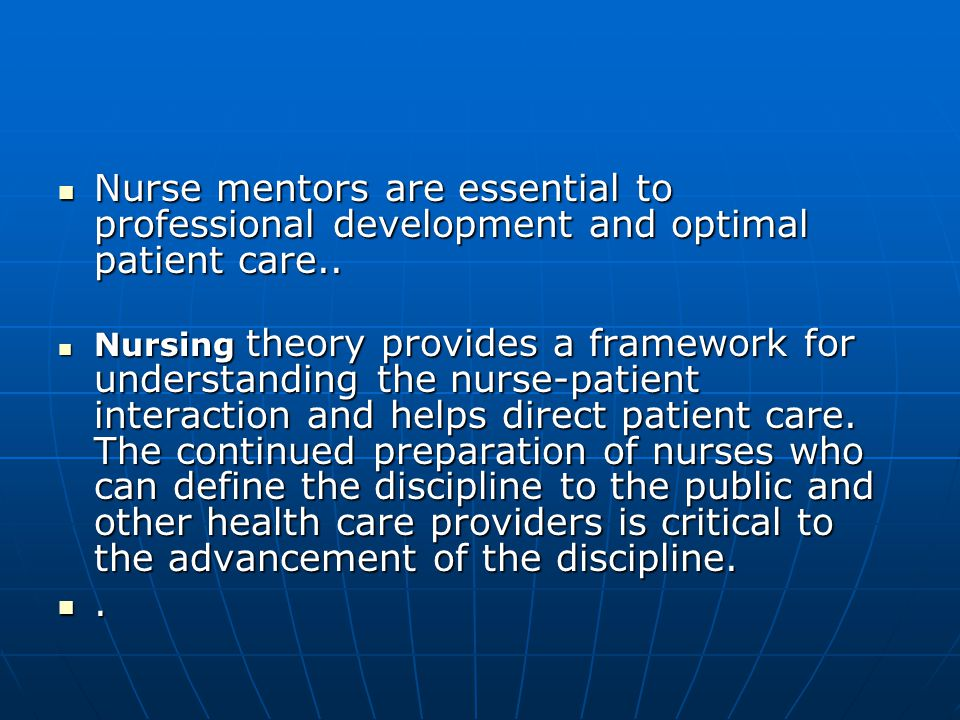 Nurse mentors are essential to professional development and optimal patient care..