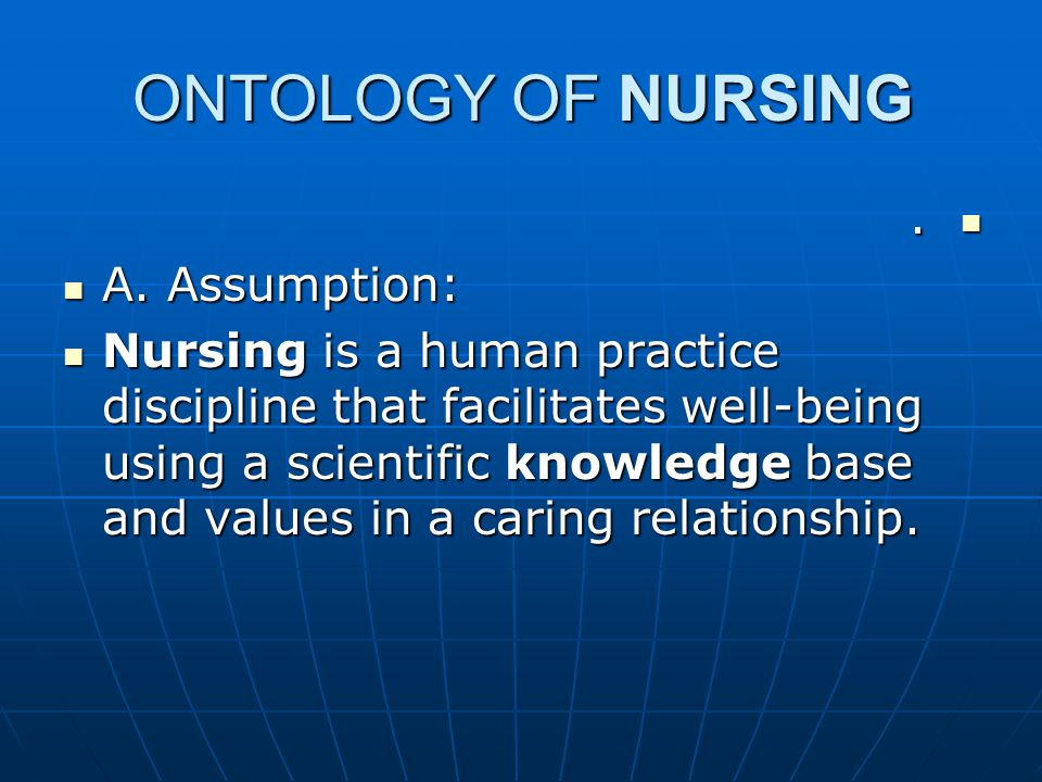 ONTOLOGY OF NURSING. A. Assumption: A.