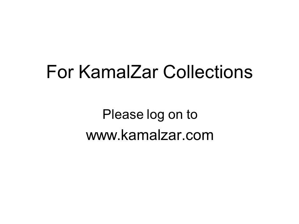 For KamalZar Collections Please log on to www.kamalzar.com