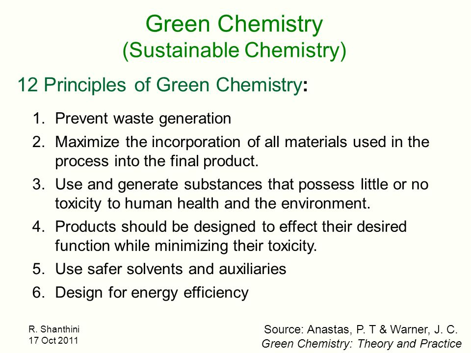 R. Shanthini 17 Oct 2011 12 Principles of Green Chemistry: 1.Prevent waste generation 2.Maximize the incorporation of all materials used in the proces