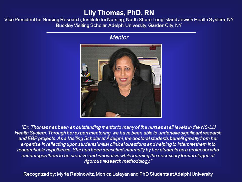Lily Thomas, PhD, RN Vice President for Nursing Research, Institute for Nursing, North Shore Long Island Jewish Health System, NY Buckley Visiting Sch