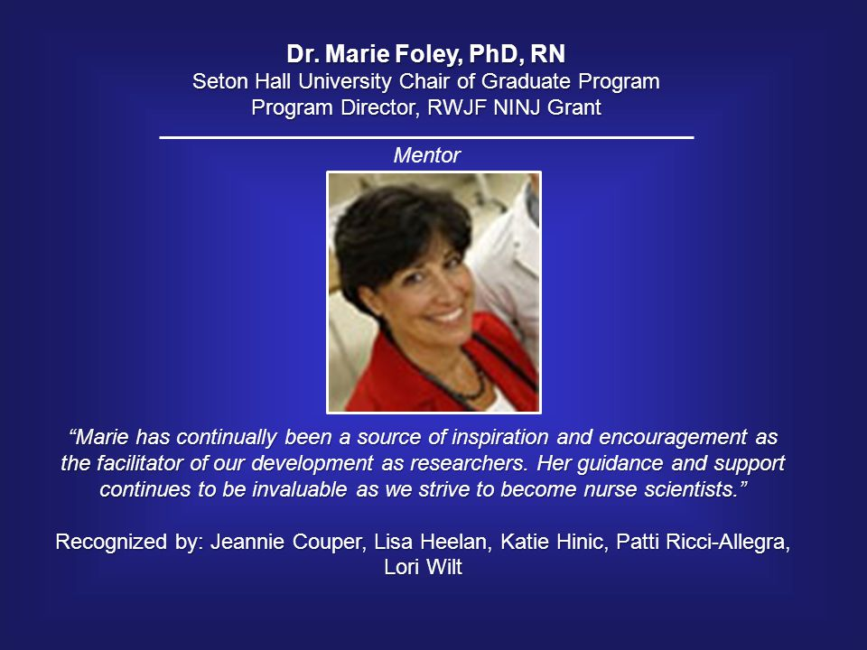 "Dr. Marie Foley, PhD, RN Seton Hall University Chair of Graduate Program Program Director, RWJF NINJ Grant ""Marie has continually been a source of ins"