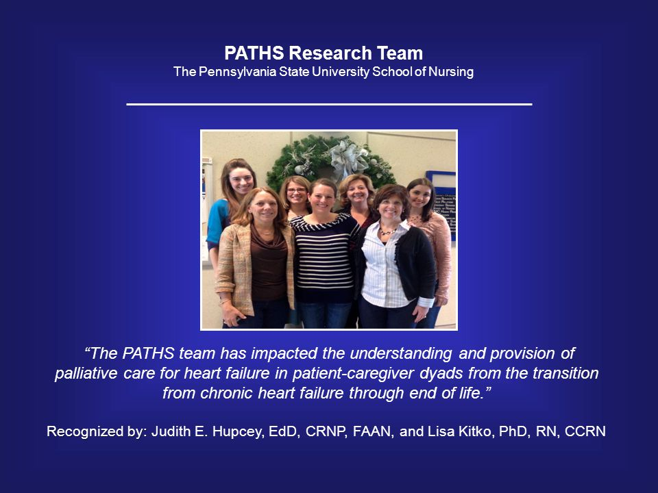 "PATHS Research Team The Pennsylvania State University School of Nursing ""The PATHS team has impacted the understanding and provision of palliative car"