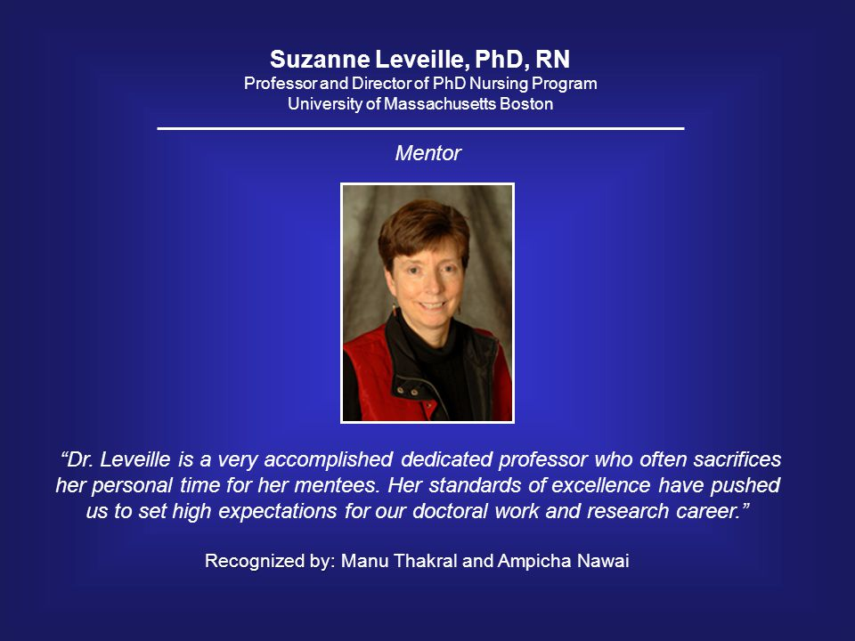 "Suzanne Leveille, PhD, RN Professor and Director of PhD Nursing Program University of Massachusetts Boston ""Dr. Leveille is a very accomplished dedica"