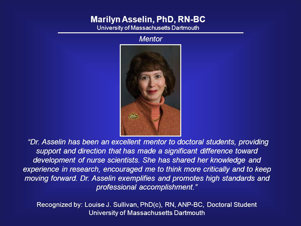 "Marilyn Asselin, PhD, RN-BC University of Massachusetts Dartmouth ""Dr. Asselin has been an excellent mentor to doctoral students, providing support an"