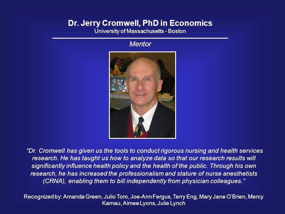 "Dr. Jerry Cromwell, PhD in Economics University of Massachusetts - Boston ""Dr. Cromwell has given us the tools to conduct rigorous nursing and health"