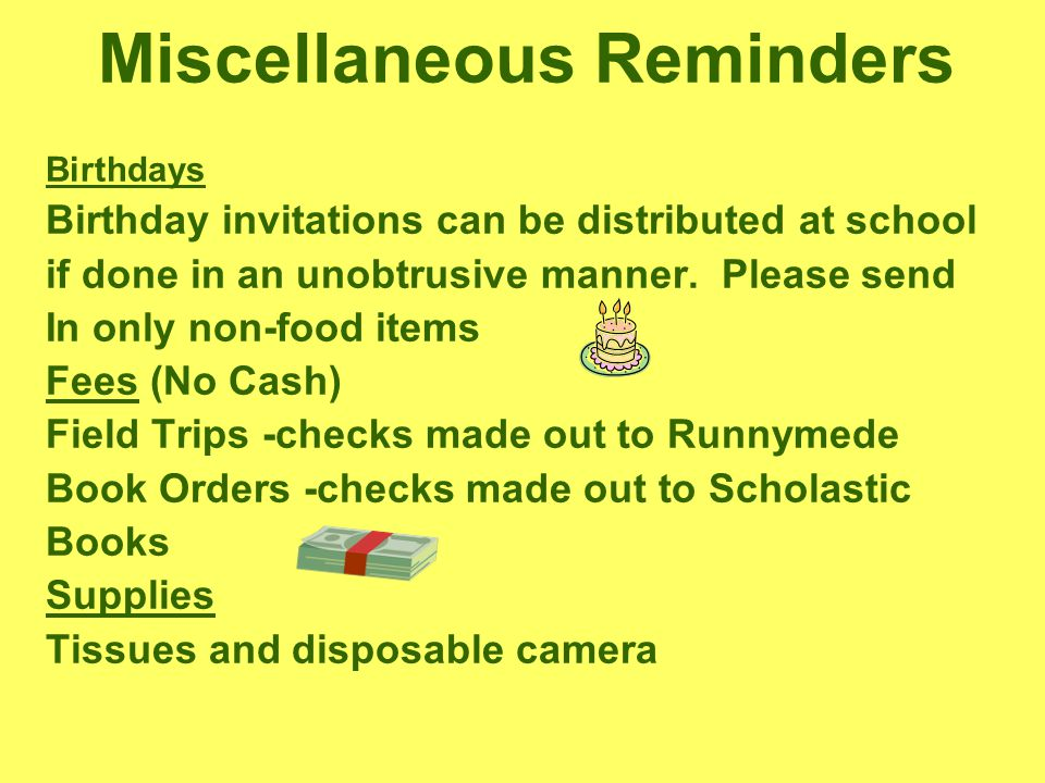 Miscellaneous Reminders Birthdays Birthday invitations can be distributed at school if done in an unobtrusive manner.