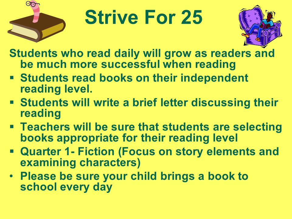 Strive For 25 Students who read daily will grow as readers and be much more successful when reading  Students read books on their independent reading level.