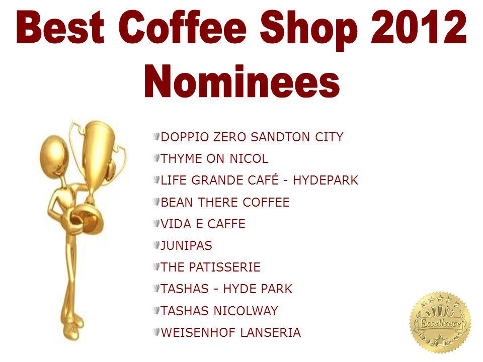 DOPPIO ZERO SANDTON CITY THYME ON NICOL LIFE GRANDE CAFÉ - HYDEPARK BEAN THERE COFFEE VIDA E CAFFE JUNIPAS THE PATISSERIE TASHAS - HYDE PARK TASHAS NI