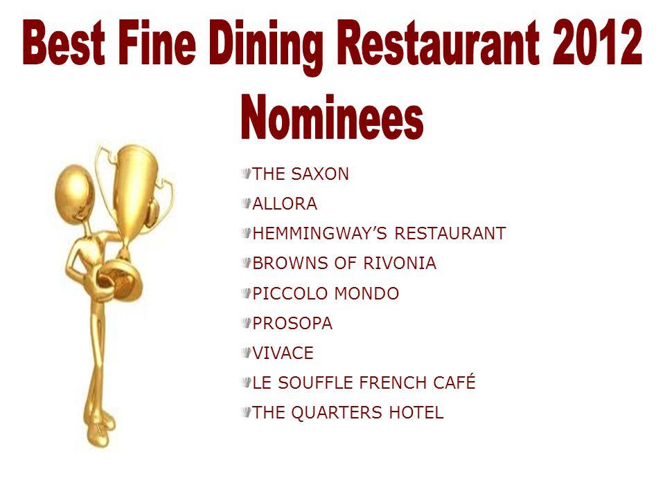 THE SAXON ALLORA HEMMINGWAY'S RESTAURANT BROWNS OF RIVONIA PICCOLO MONDO PROSOPA VIVACE LE SOUFFLE FRENCH CAFÉ THE QUARTERS HOTEL