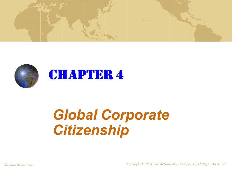 Chapter 4 Global Corporate Citizenship McGraw-Hill/Irwin Copyright © 2008 The McGraw-Hill Companies, All Rights Reserved.