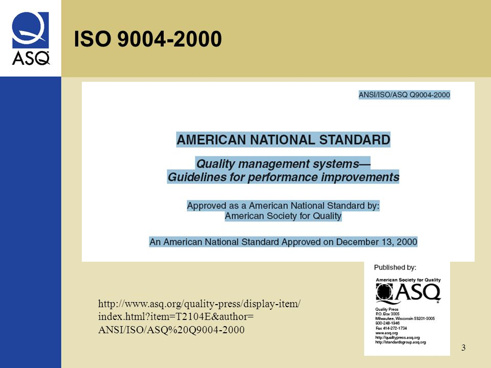 3 http://www.asq.org/quality-press/display-item/ index.html item=T2104E&author= ANSI/ISO/ASQ%20Q9004-2000 ISO 9004-2000