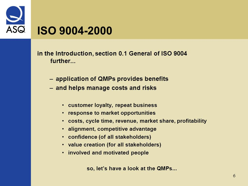 6 ISO 9004-2000 in the Introduction, section 0.1 General of ISO 9004 further...