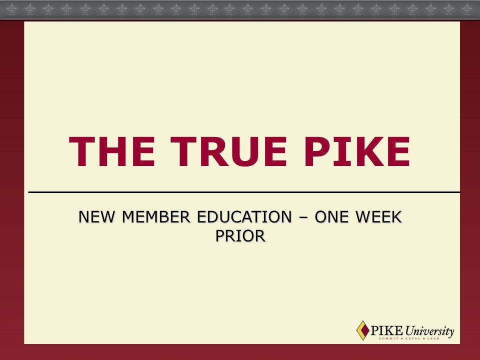 THE TRUE PIKE NEW MEMBER EDUCATION – ONE WEEK PRIOR