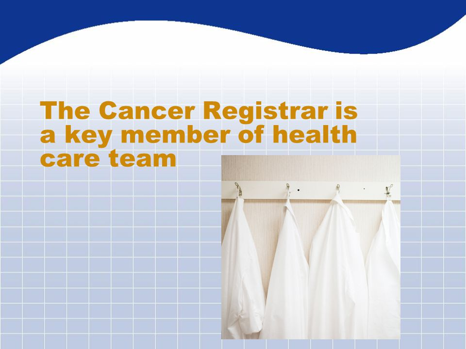 The Cancer Registrar is a key member of health care team