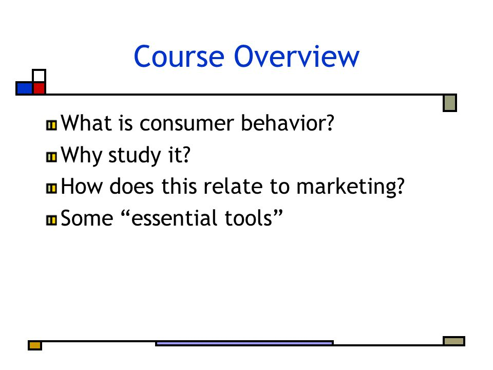 Course Overview What is consumer behavior. Why study it.