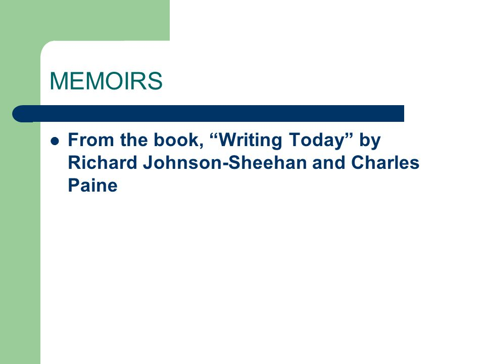 MEMOIRS From the book, Writing Today by Richard Johnson-Sheehan and Charles Paine