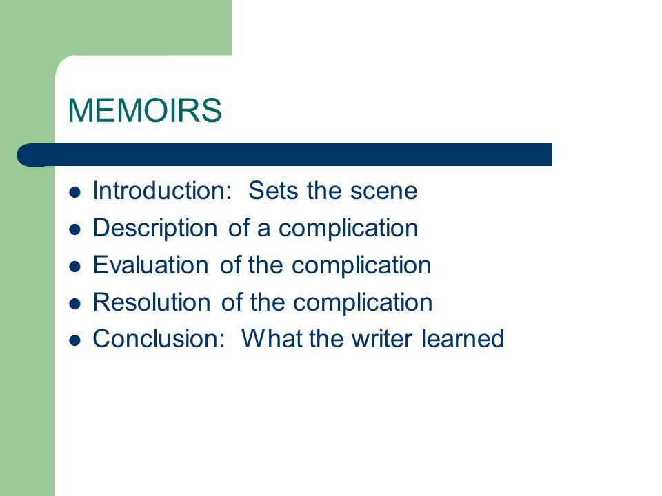 MEMOIRS Introduction: Sets the scene Description of a complication Evaluation of the complication Resolution of the complication Conclusion: What the writer learned