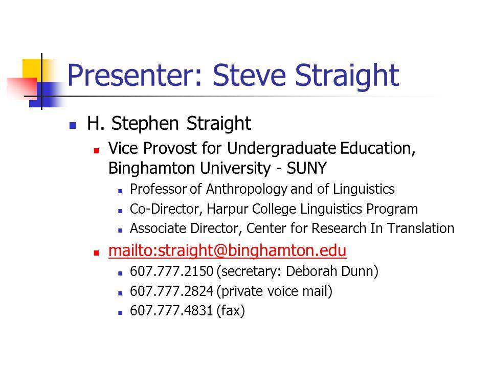 Presenter: Steve Straight H. Stephen Straight Vice Provost for Undergraduate Education, Binghamton University - SUNY Professor of Anthropology and of