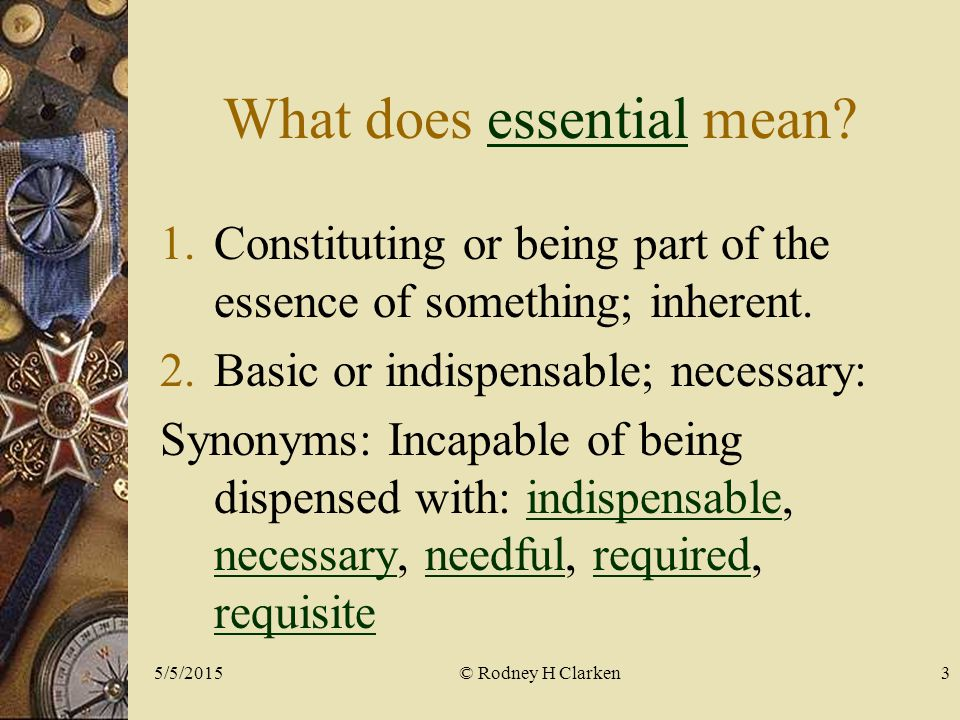 What does essential mean essential 1.Constituting or being part of the essence of something; inherent.