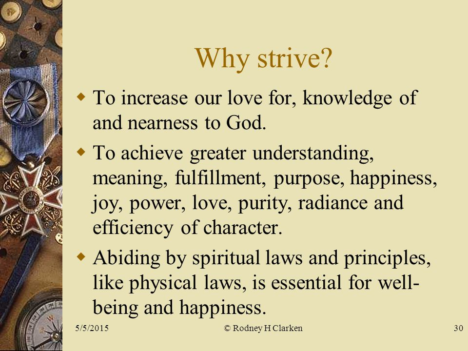 Why strive.  To increase our love for, knowledge of and nearness to God.