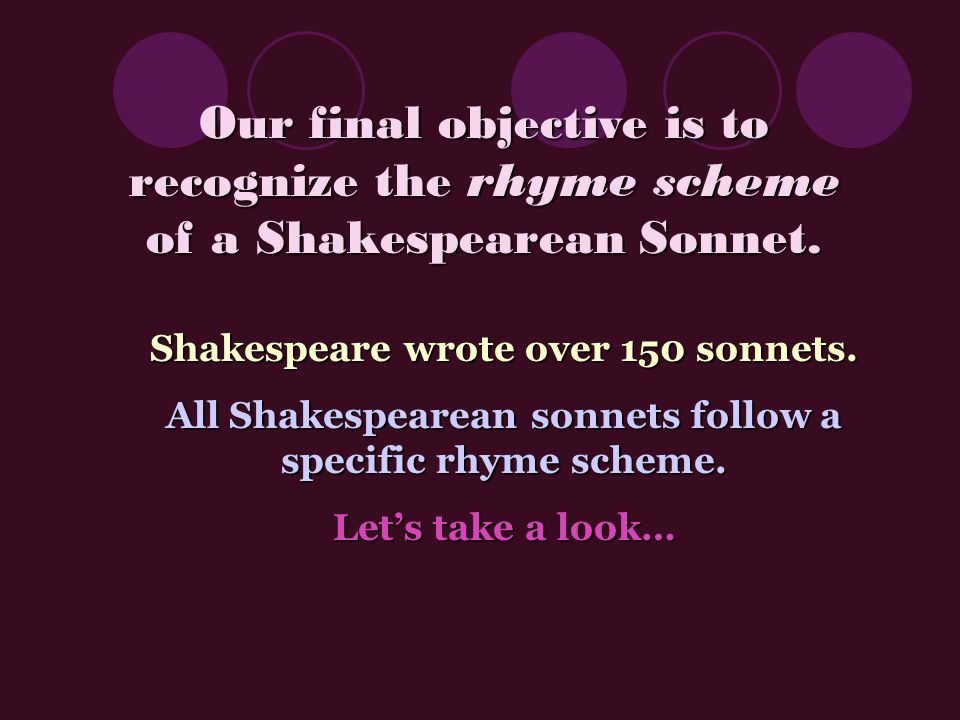 Our final objective is to recognize the rhyme scheme of a Shakespearean Sonnet.