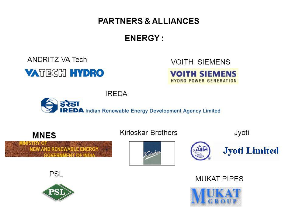 PARTNERS & ALLIANCES ENERGY : ANDRITZ VA Tech MNES IREDA PSL VOITH SIEMENS Kirloskar BrothersJyoti MUKAT PIPES